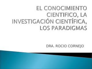 el conocimiento cientifico, la investigación científica,.ppt clase 1 - 2013.ppt