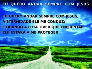 Eu quero andar sempre com Jesus.ppt