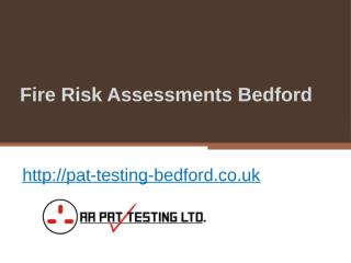 Fire Risk Assessments Bedford - Pat-testing-bedford.co.uk 2.pptx